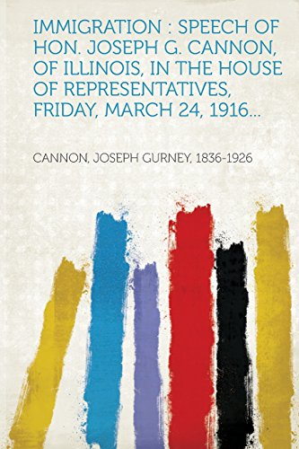 Immigration: Speech of Hon. Joseph G. Cannon, of Illinois, in the House of Representatives, Friday, March 24, 1916...