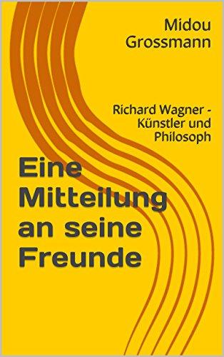 Eine Mitteilung an seine Freunde: Richard Wagner - Künstler und Philosoph (German Edition) (Wagner Nibelungen Hans compare prices)