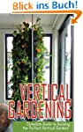Vertical Gardening Complete Guide to...