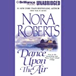 Dance Upon the Air: Three Sisters Island Trilogy, Book 1 (       UNABRIDGED) by Nora Roberts Narrated by Sandra Burr
