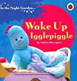 In the Night Garden: Wake Up, Igglepiggle Andrew Davenport