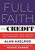 Full Faith and Credit: The National Debt, Taxes, Spending, and the Bankrupting of America