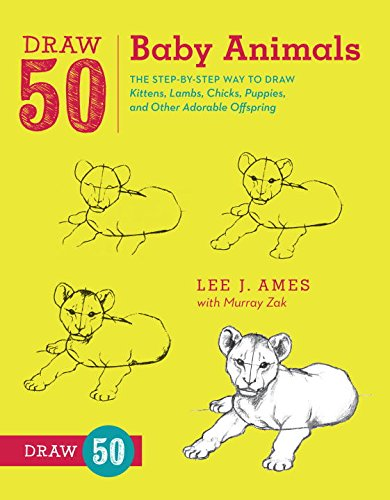 Draw 50 Baby Animals: The Step-by-step Way to Draw Kittens, Lambs, Chicks, and Other Adorable Offspring