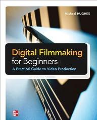 Digital Filmmaking for Beginners A Pr…