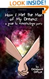 How I Met the Man of My Dreams: A Guide to MANifesting Yours