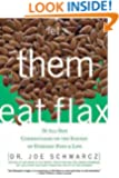 Let Them Eat Flax: 70 All-New Commentaries on the Science of Everyday Food & Life