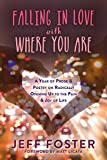 img - for Falling in Love with Where You Are: A Year of Prose and Poetry on Radically Opening Up to the Pain and Joy of Life book / textbook / text book