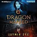 Dragon Marked Hörbuch von Jaymin Eve Gesprochen von: Dara Rosenberg