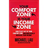 Your Comfort Zone is Your Income Zone: How to Get Out of your Comfort Zone and Drastically Increase your Income