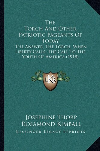 The Torch and Other Patriotic Pageants of Today: The Answer, the Torch, When Liberty Calls, the Call to the Youth of America (1918)