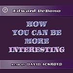 How You Can Be More Interesting | Edward de Bono