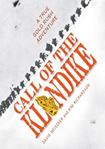 Call of the Klondike: A True Gold Rush Adventure by David Meissner and Kim Richardson