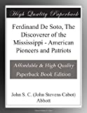 img - for Ferdinand De Soto, The Discoverer of the Mississippi - American Pioneers and Patriots book / textbook / text book