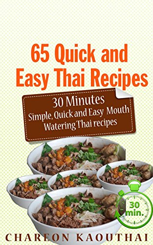 65 Quick and Easy Thai Recipes: 30 Minutes Simple, Quick and Easy Thai Recipes by Chareon Kaouthai