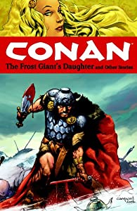 Conan Volume 1: The Frost Giant's Daughter and Other Stories (Conan (Dark Horse)) by Kurt Busiek, Cary Nord, Thomas Yeates and Dave Stewart