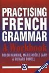 Practising French Grammar: A Workbook...