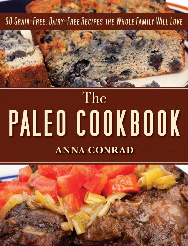 The Paleo Cookbook: 90 Grain-Free, Dairy-Free Recipes the Whole Family Will Love by Anna Conrad