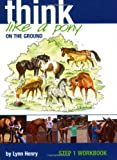 Think Like a Pony on the Ground: Step 1 Workbook (Bk. 1)