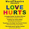 WordTheatre Presents: Love Hurts Performance by Steve Almond, Arthur Miller, Pamela Painter, Ron Carlson Narrated by Christopher Gorham, Jeff Goldblum, Marcia Gay Harden, Bill Nighy