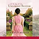 An Unlikely Suitor (       UNABRIDGED) by Nancy Moser Narrated by Antoinette LaVecchia