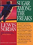 Sugar Among the Freaks (Front Porch Paperbacks) (1565121317) by Nordan, Lewis