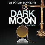 Dark Moon: A Legal Thriller | Deborah Hawkins
