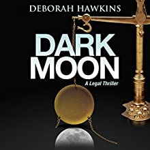 Dark Moon: A Legal Thriller Audiobook by Deborah Hawkins Narrated by Alan Taylor