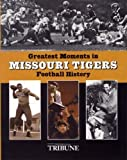 img - for Greatest Moments in Missouri Tigers Football History book / textbook / text book