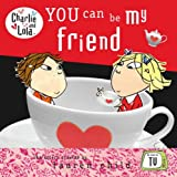 You Can be My Friend (Charlie and Lola) (0141384352) by Child, Lauren