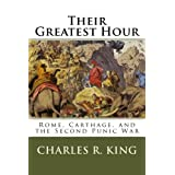 Their Greatest Hour: Rome, Carthage, and the Second Punic War ~ Charles R. King