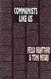 Communists Like Us (Semiotext) (0936756217) by Guattari, Felix