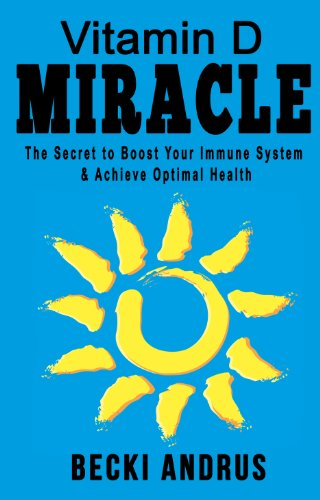 Vitamin D Miracle: The Secret To Boost Your Immune System And Achieve Optimal Health