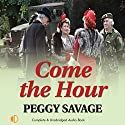 Come the Hour Audiobook by Peggy Savage Narrated by Penelope Freeman