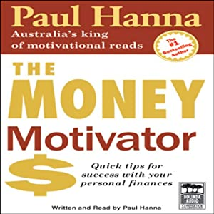 The Money Motivator: Quick Tips For Success With Your Personal Finances | [Paul Hanna]