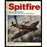 Spitfire, Classic Aircraft No.1 Their history and how to model themby Roy Cross