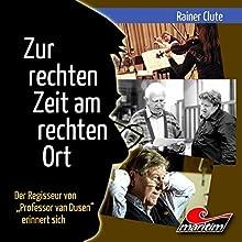 Rainer Clute - Zur rechten Zeit am rechten Ort: Der Regisseur von