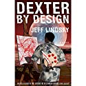 Dexter by Design: Dexter, Book 4 (       UNABRIDGED) by Jeff Lindsay Narrated by Jeff Lindsay
