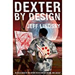 Dexter by Design: Dexter, Book 4 | Jeff Lindsay
