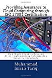 Muhammad Imran Tariq Providing Assurance to Cloud Computing through ISO 27001 Certification: How Much Cloud is Secured After Implementing Information Security Standards