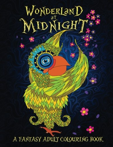 Wonderland At Midnight: A Fantasy Adult Colouring Book: A Unique Black Background Paper Adult Colouring Book For Men, Women, Teens & Children With ... For Spiritual Inspirational Zen Meditation
