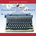 Telling Lies for Fun and Profit: A Manual for Fiction Writers (       UNABRIDGED) by Lawrence Block Narrated by Lawrence Block