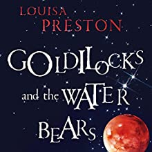 Goldilocks and the Water Bears: The Search for Life in the Universe Audiobook by Louisa Preston Narrated by Jasmine Blackborow