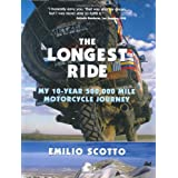 The Longest Ride: My Ten Year, 500,000 Mile Motorcycle Journeyby Emilio Scotto