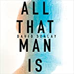 All That Man Is | David Szalay