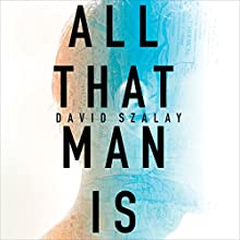 All That Man Is Audiobook by David Szalay Narrated by Sean Barrett, Mark Meadows, Huw Parmenter