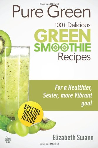 Pure Green 100 Delicious Green Smoothie Recipes Green Smoothies Volume 1