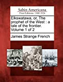 img - for Elkswatawa, or, The prophet of the West: a tale of the frontier. Volume 1 of 2 book / textbook / text book