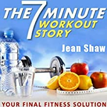 The 7 Minute Workout Story: Your Final Fitness Solution (       UNABRIDGED) by Jean Shaw Narrated by Jean Shaw