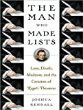 Joshua C. Kendall Man Who Made Lists: Love, Death, Madness, and the Creation of Roget's Thesaurus