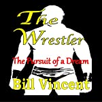The Wrestler: The Pursuit of a Dream | Bill Vincent